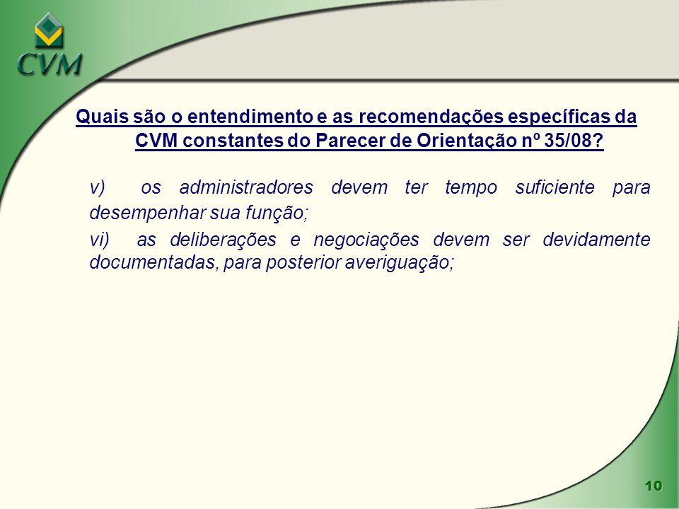 10 Quais são o entendimento e as recomendações específicas da CVM constantes do Parecer de Orientação nº 35/08? v) os administradores devem ter tempo