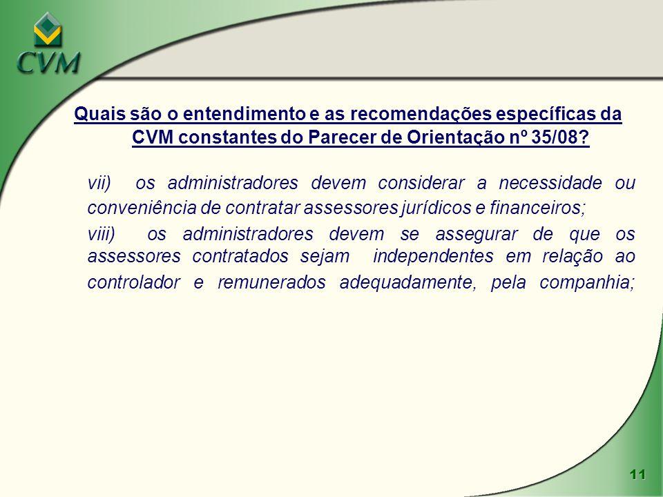 11 Quais são o entendimento e as recomendações específicas da CVM constantes do Parecer de Orientação nº 35/08? vii) os administradores devem consider