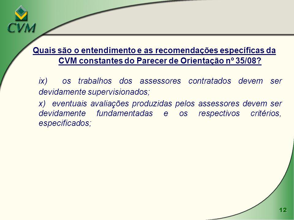 12 Quais são o entendimento e as recomendações específicas da CVM constantes do Parecer de Orientação nº 35/08? ix) os trabalhos dos assessores contra