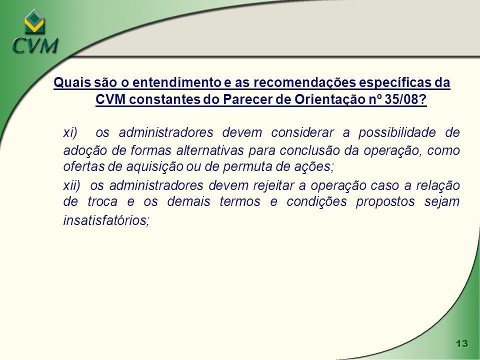 13 Quais são o entendimento e as recomendações específicas da CVM constantes do Parecer de Orientação nº 35/08? xi) os administradores devem considera