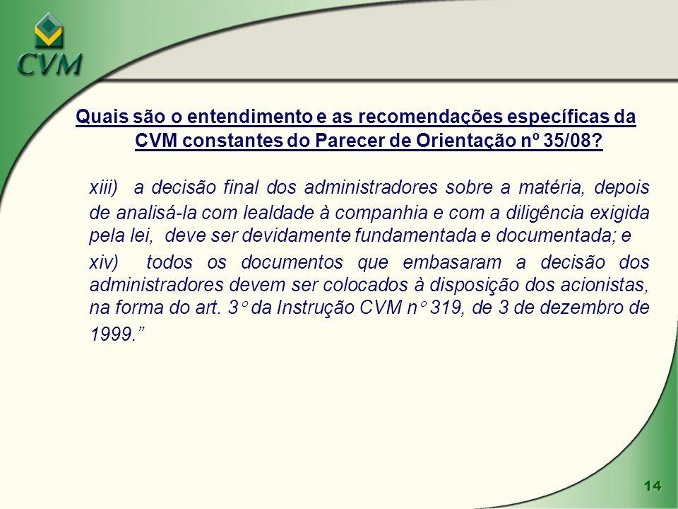 14 Quais são o entendimento e as recomendações específicas da CVM constantes do Parecer de Orientação nº 35/08? xiii) a decisão final dos administrado