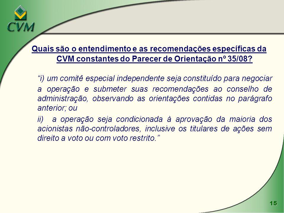 15 Quais são o entendimento e as recomendações específicas da CVM constantes do Parecer de Orientação nº 35/08? i) um comitê especial independente sej