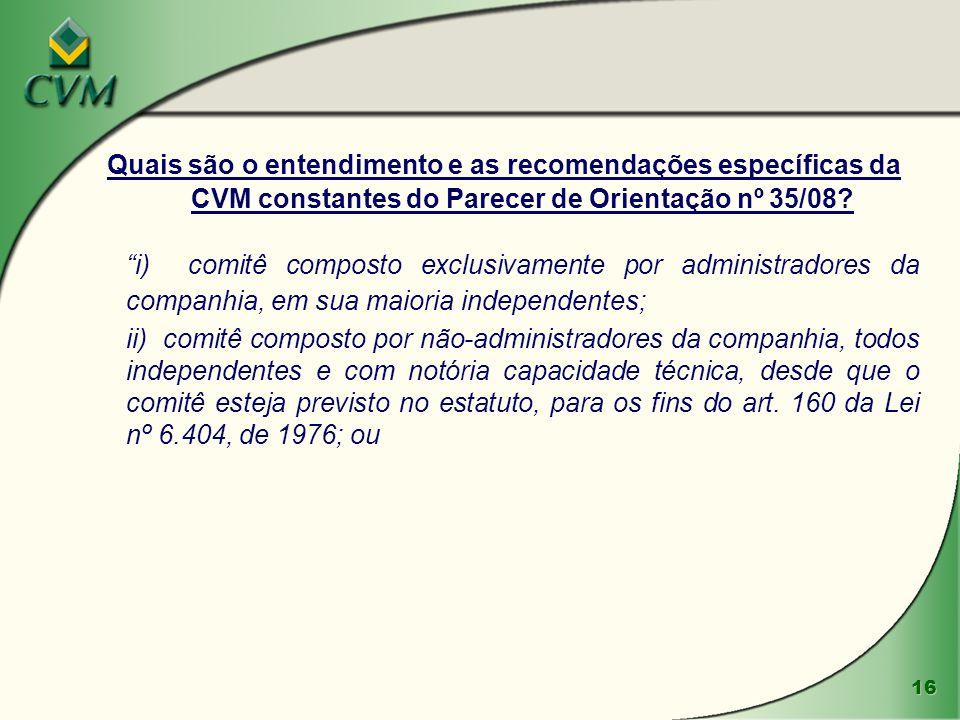 16 Quais são o entendimento e as recomendações específicas da CVM constantes do Parecer de Orientação nº 35/08? i) comitê composto exclusivamente por