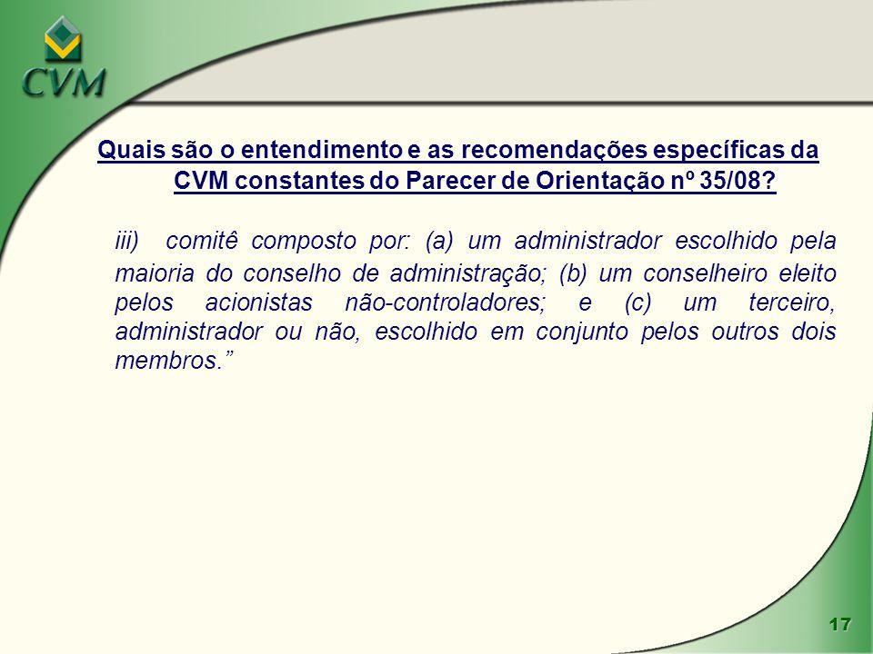 17 Quais são o entendimento e as recomendações específicas da CVM constantes do Parecer de Orientação nº 35/08? iii) comitê composto por: (a) um admin