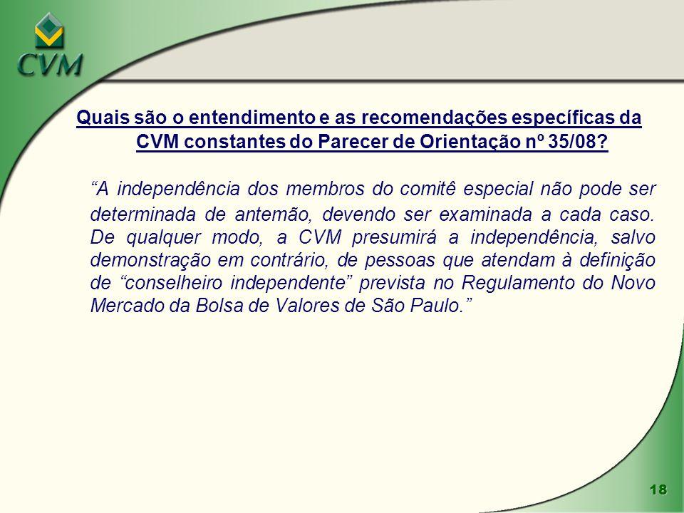 18 Quais são o entendimento e as recomendações específicas da CVM constantes do Parecer de Orientação nº 35/08? A independência dos membros do comitê