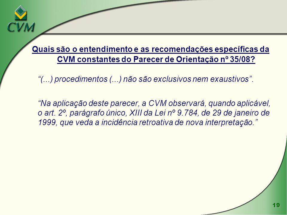19 Quais são o entendimento e as recomendações específicas da CVM constantes do Parecer de Orientação nº 35/08? (...) procedimentos (...) não são excl