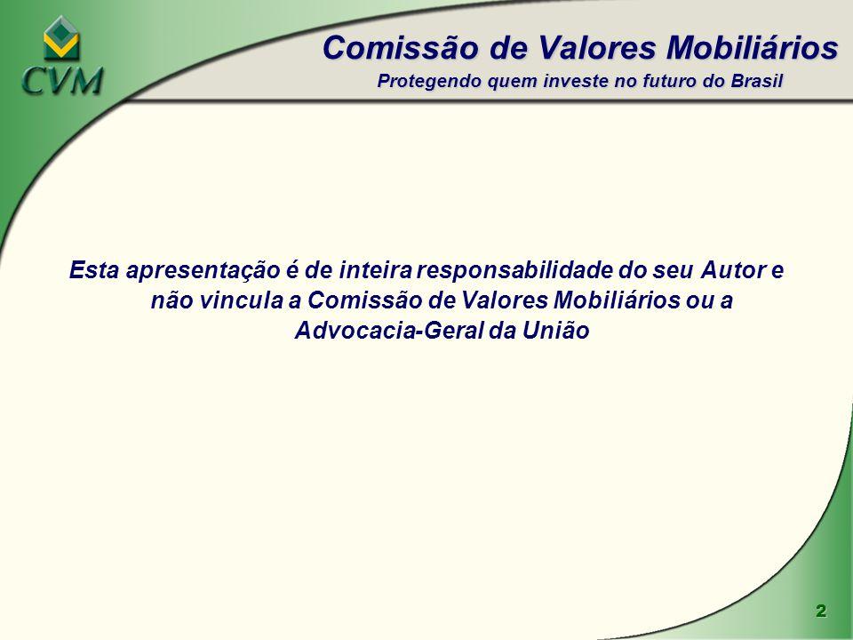 2 Esta apresentação é de inteira responsabilidade do seu Autor e não vincula a Comissão de Valores Mobiliários ou a Advocacia-Geral da União Comissão de Valores Mobiliários Protegendo quem investe no futuro do Brasil