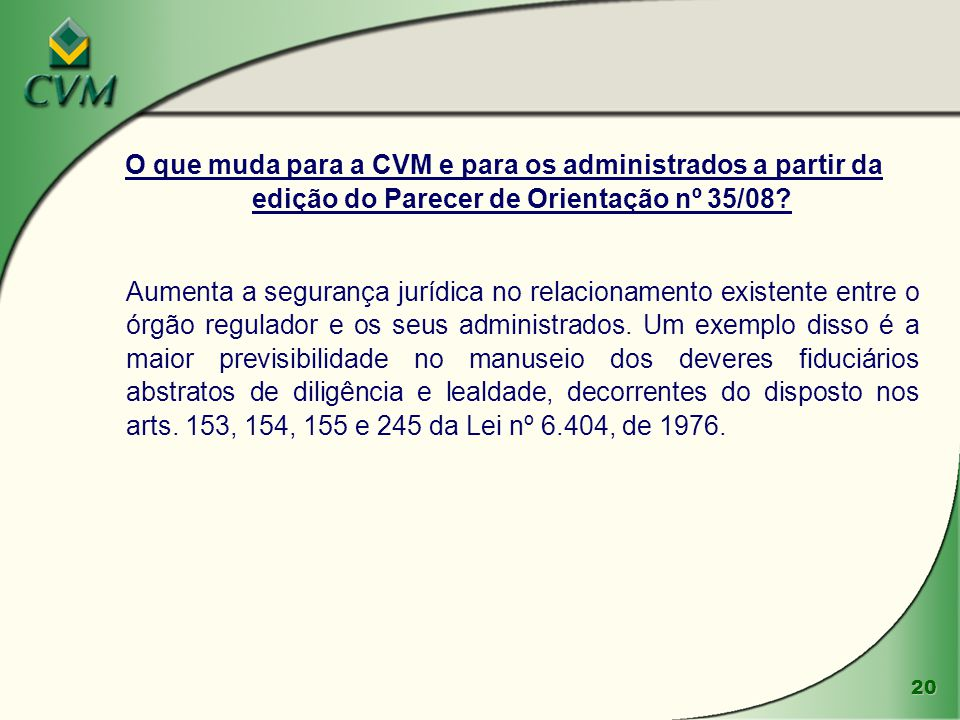 20 O que muda para a CVM e para os administrados a partir da edição do Parecer de Orientação nº 35/08? Aumenta a segurança jurídica no relacionamento