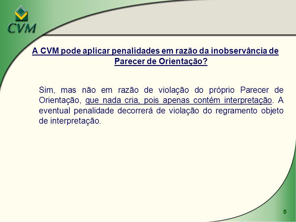 5 A CVM pode aplicar penalidades em razão da inobservância de Parecer de Orientação? Sim, mas não em razão de violação do próprio Parecer de Orientaçã
