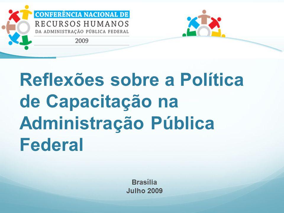 Reflexões sobre a Política de Capacitação na Administração Pública Federal Brasília Julho 2009