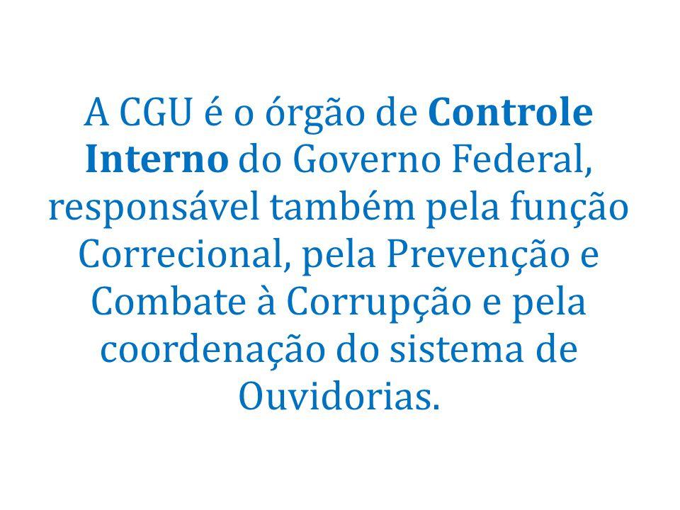 A CGU é o órgão de Controle Interno do Governo Federal, responsável também pela função Correcional, pela Prevenção e Combate à Corrupção e pela coordenação do sistema de Ouvidorias.