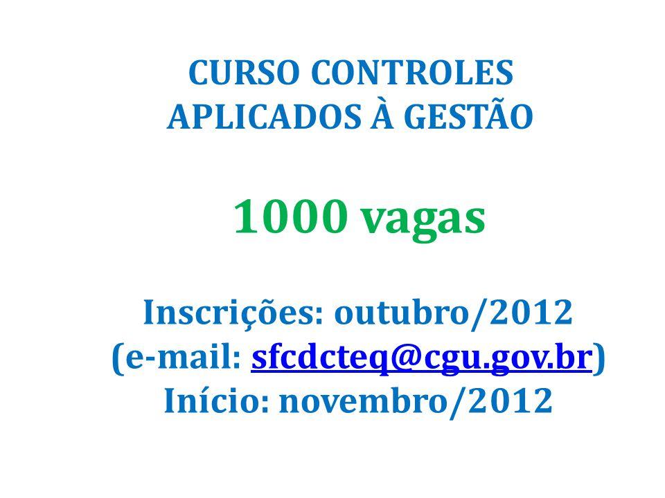 CURSO CONTROLES APLICADOS À GESTÃO 1000 vagas Inscrições: outubro/2012 (e-mail: sfcdcteq@cgu.gov.br)sfcdcteq@cgu.gov.br Início: novembro/2012