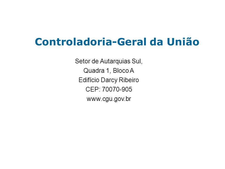 Setor de Autarquias Sul, Quadra 1, Bloco A Edifício Darcy Ribeiro CEP: 70070-905 www.cgu.gov.br Controladoria-Geral da União