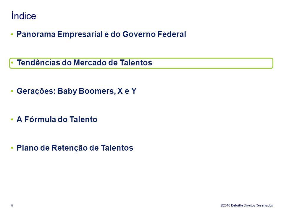 ©2010 Deloitte Direitos Reservados 5 Índice Panorama Empresarial e do Governo Federal Tendências do Mercado de Talentos Gerações: Baby Boomers, X e Y
