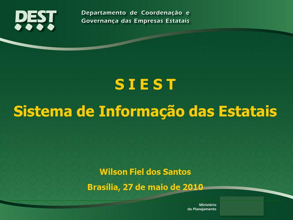 S I E S T Sistema de Informação das Estatais Wilson Fiel dos Santos Brasília, 27 de maio de 2010