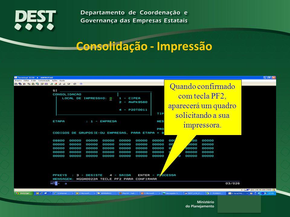 Consolidação - Impressão Quando confirmado com tecla PF2, aparecerá um quadro solicitando a sua impressora.
