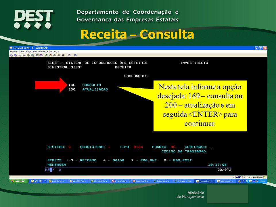 Receita – Consulta Nesta tela informe a opção desejada: 169 – consulta ou 200 – atualização e em seguida para continuar.