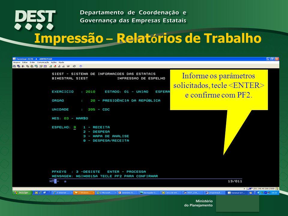 Impressão – Relat ó rios de Trabalho Informe os parâmetros solicitados, tecle e confirme com PF2.
