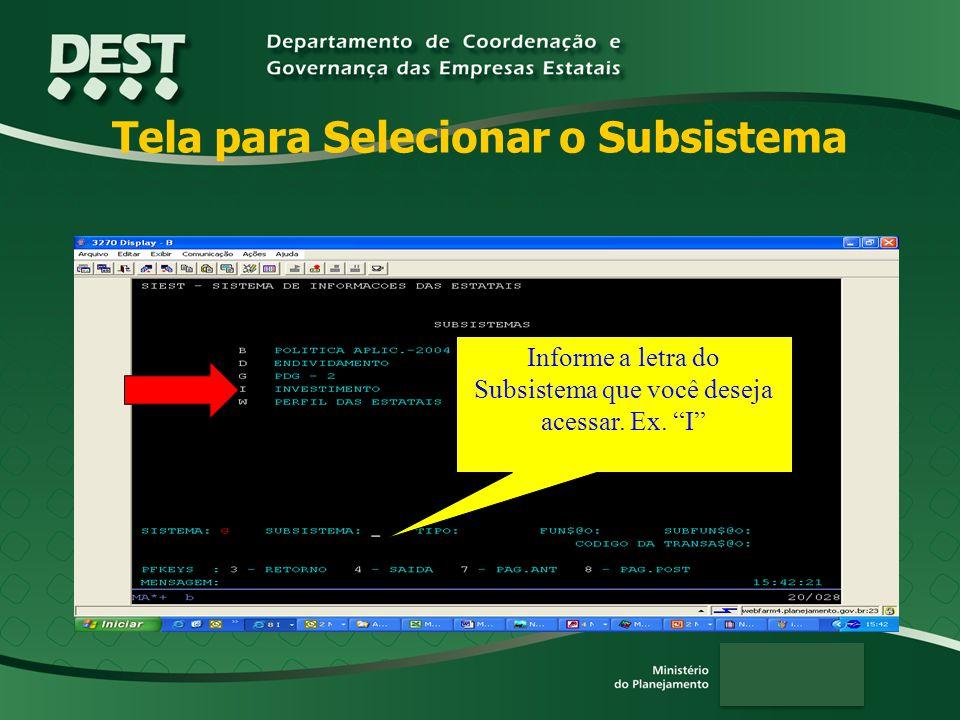 Tela para Selecionar o Subsistema Informe a letra do Subsistema que você deseja acessar. Ex. I