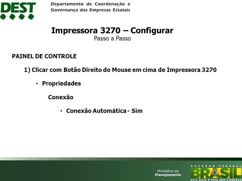 PAINEL DE CONTROLE 1) Clicar com Botão Direito do Mouse em cima de Impressora 3270 Propriedades Conexão Conexão Automática - Sim Impressora 3270 – Configurar Passo a Passo