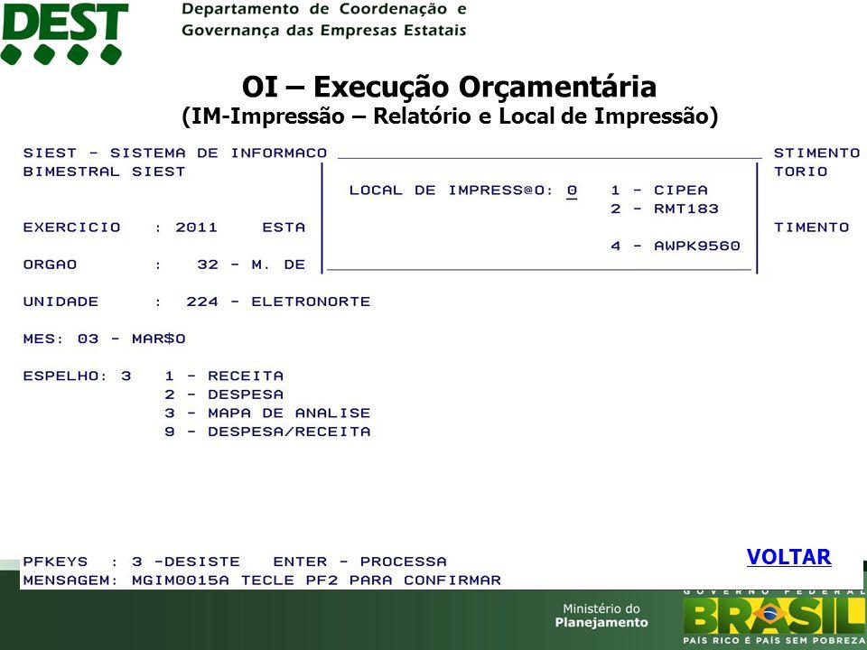 OI – Execução Orçamentária (IM-Impressão – Relatório e Local de Impressão) VOLTAR