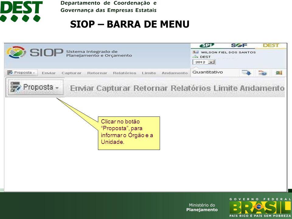 SIOP – BARRA DE MENU Clicar no botãoProposta, para informar o Órgão e a Unidade.