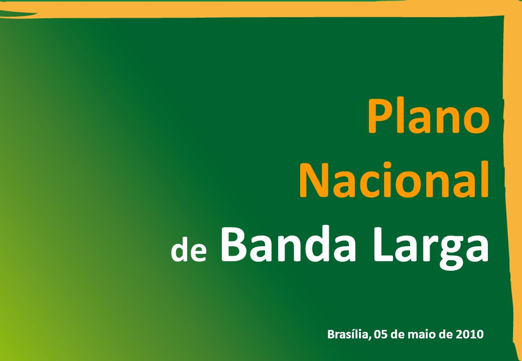 Plano Nacional de Banda Larga Brasília, 05 de maio de 2010