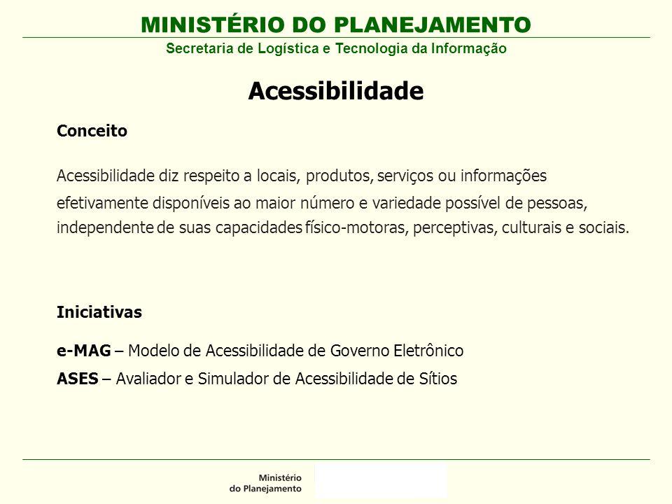 MINISTÉRIO DO PLANEJAMENTO Secretaria de Logística e Tecnologia da Informação Acessibilidade Conceito Acessibilidade diz respeito a locais, produtos,