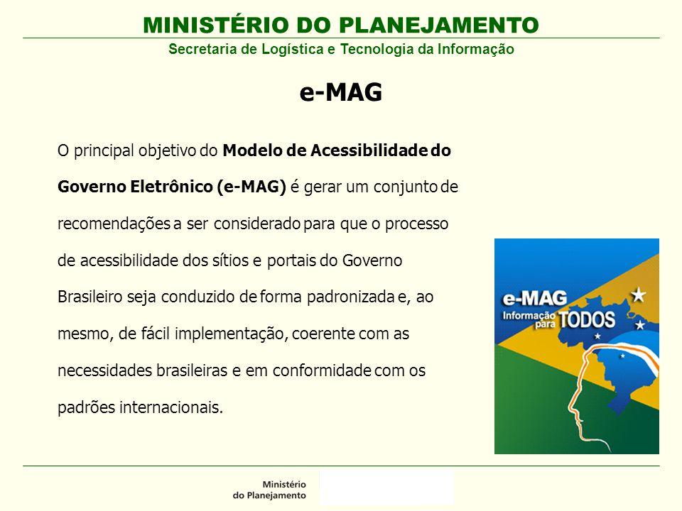 MINISTÉRIO DO PLANEJAMENTO Secretaria de Logística e Tecnologia da Informação e-MAG O principal objetivo do Modelo de Acessibilidade do Governo Eletrô