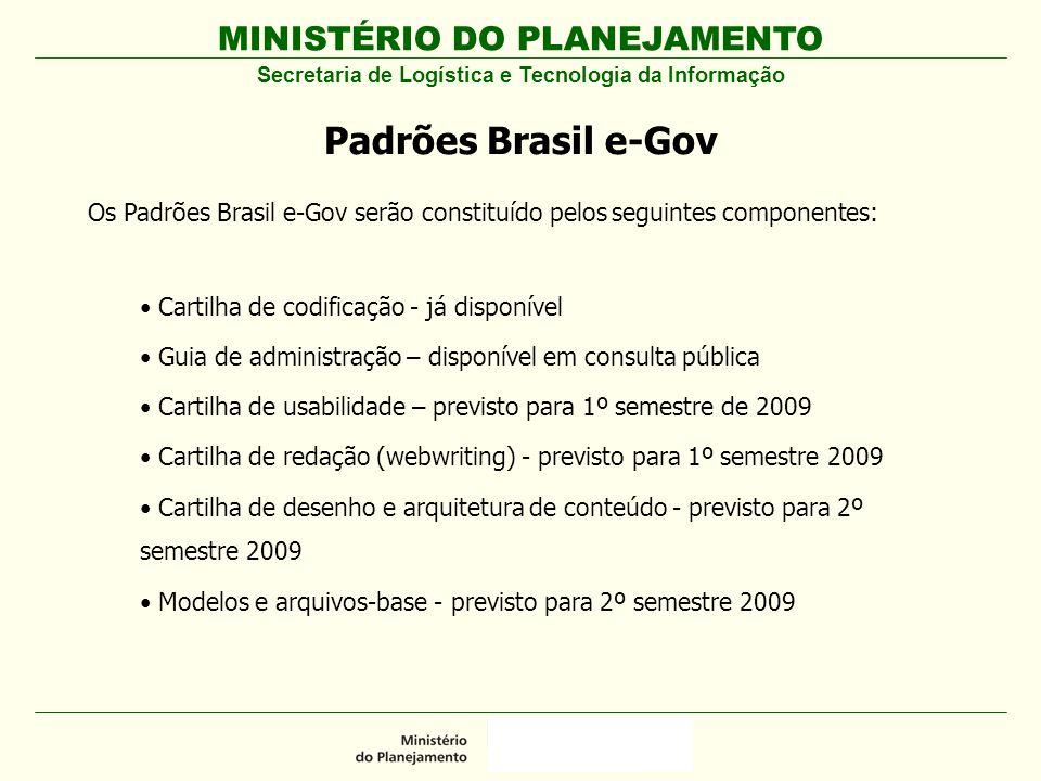 MINISTÉRIO DO PLANEJAMENTO Padrões Brasil e-Gov Os Padrões Brasil e-Gov serão constituído pelos seguintes componentes: Cartilha de codificação - já di
