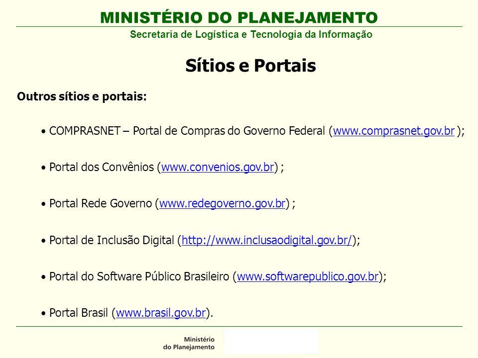 MINISTÉRIO DO PLANEJAMENTO Secretaria de Logística e Tecnologia da Informação Sítios e Portais Outros sítios e portais: COMPRASNET – Portal de Compras