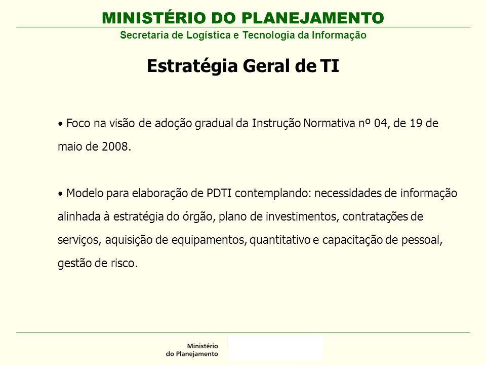 MINISTÉRIO DO PLANEJAMENTO Secretaria de Logística e Tecnologia da Informação Estratégia Geral de TI Foco na visão de adoção gradual da Instrução Norm