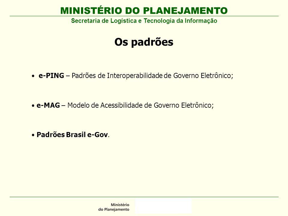 MINISTÉRIO DO PLANEJAMENTO Os padrões e-PING – Padrões de Interoperabilidade de Governo Eletrônico; e-MAG – Modelo de Acessibilidade de Governo Eletrô