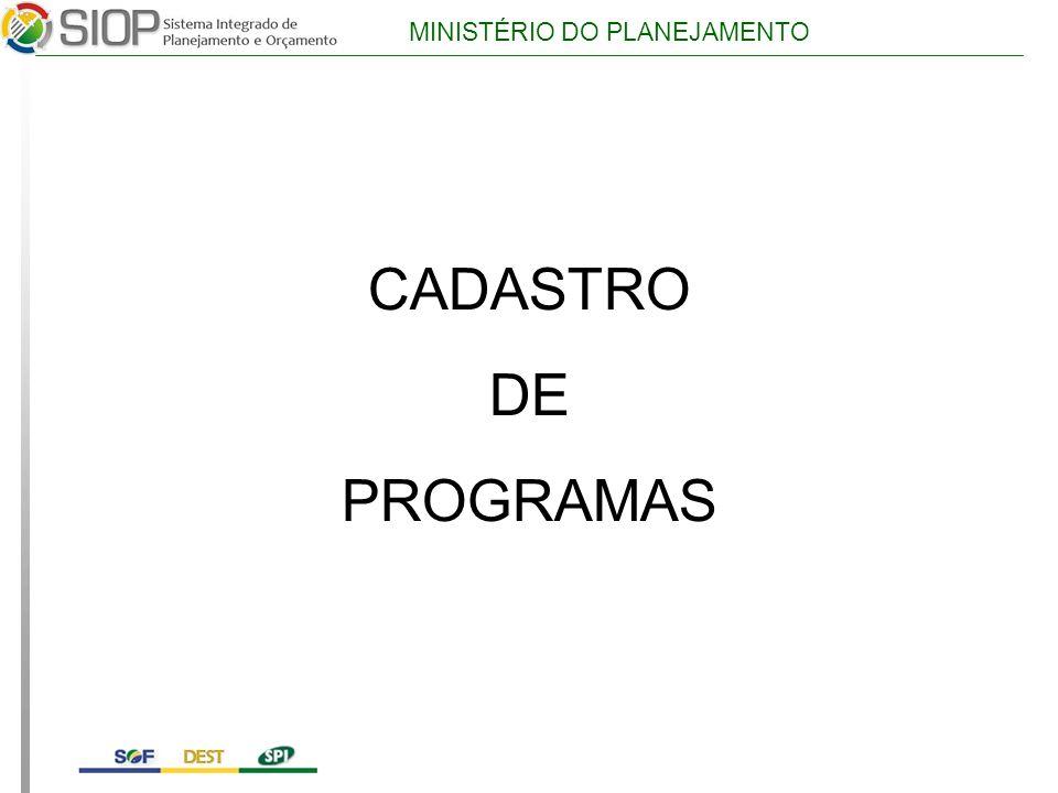 MINISTÉRIO DO PLANEJAMENTO CADASTRO DE PROGRAMAS