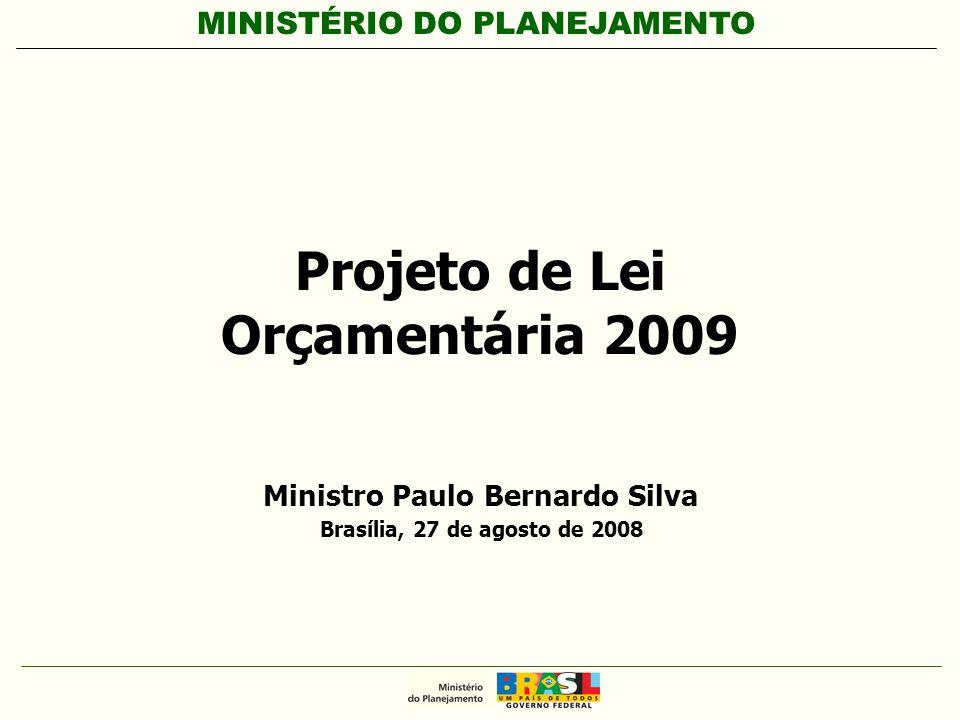 MINISTÉRIO DO PLANEJAMENTO Projeto de Lei Orçamentária 2009 Ministro Paulo Bernardo Silva Brasília, 27 de agosto de 2008