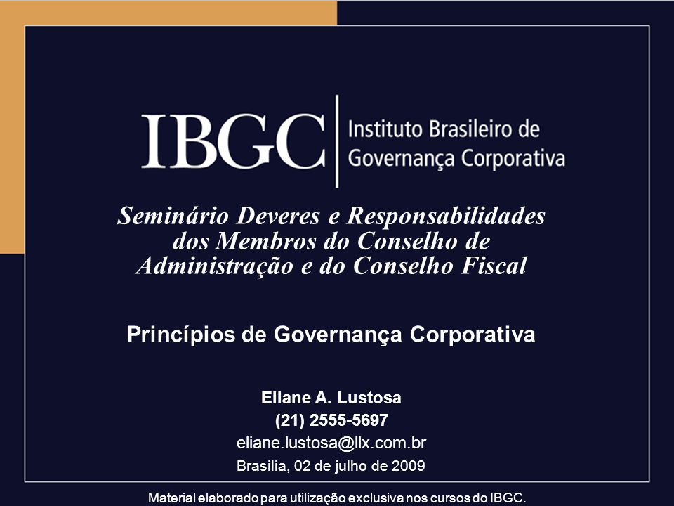Material elaborado para utilização exclusiva nos cursos do IBGC. Seminário Deveres e Responsabilidades dos Membros do Conselho de Administração e do C