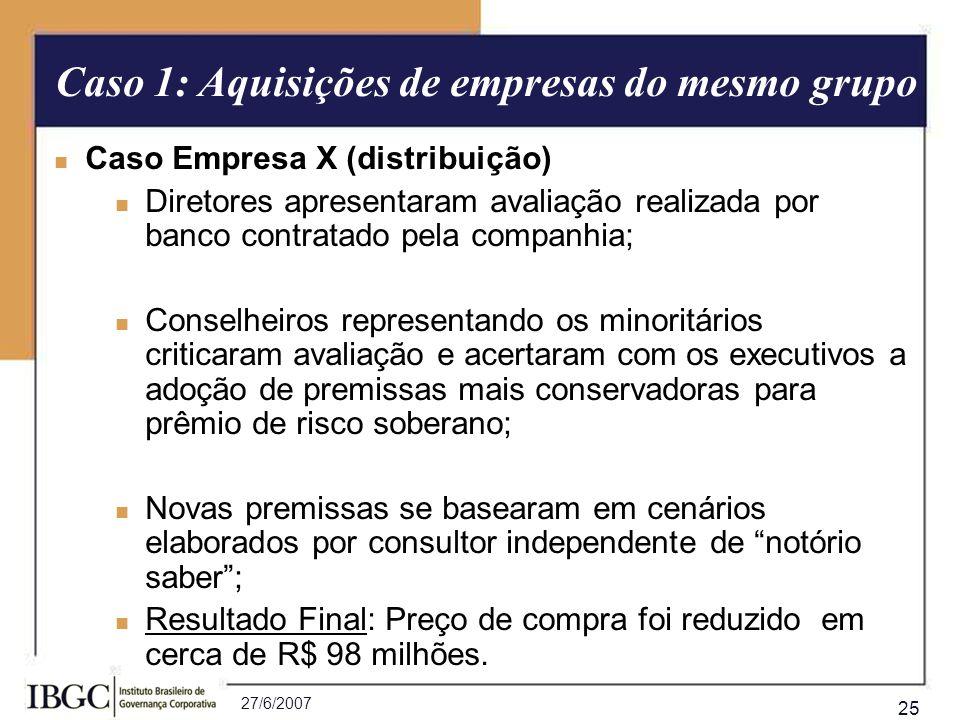 27/6/2007 25 Caso Empresa X (distribuição) Diretores apresentaram avaliação realizada por banco contratado pela companhia; Conselheiros representando