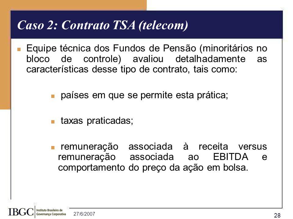 27/6/2007 28 Equipe técnica dos Fundos de Pensão (minoritários no bloco de controle) avaliou detalhadamente as características desse tipo de contrato,