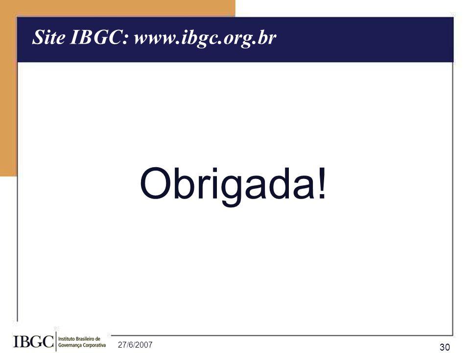 27/6/2007 30 Site IBGC: www.ibgc.org.br Obrigada!