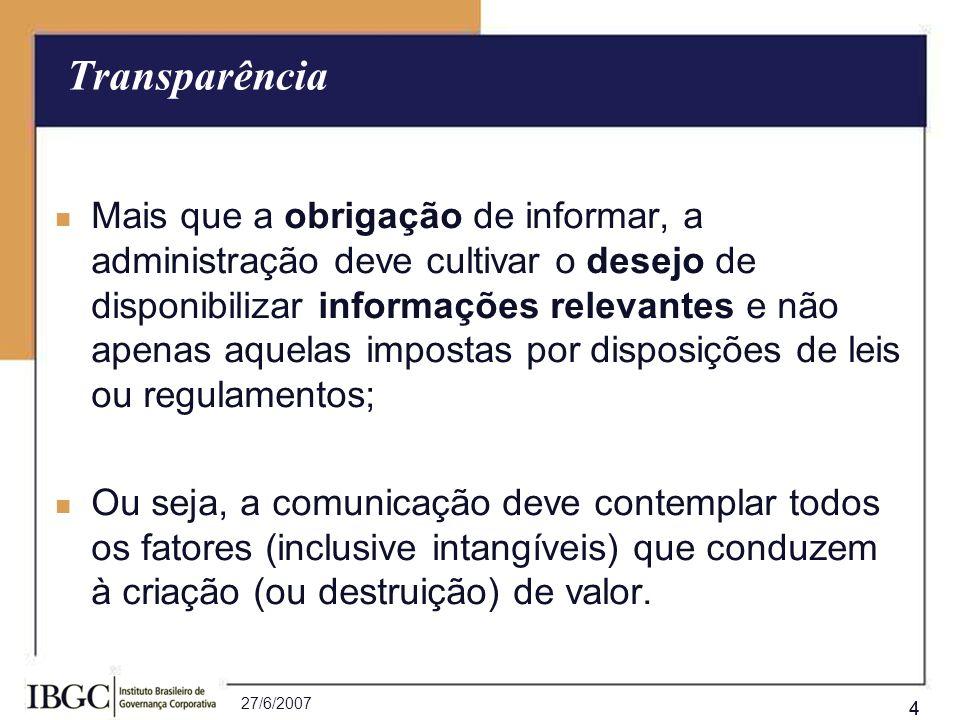 27/6/2007 44 Mais que a obrigação de informar, a administração deve cultivar o desejo de disponibilizar informações relevantes e não apenas aquelas im
