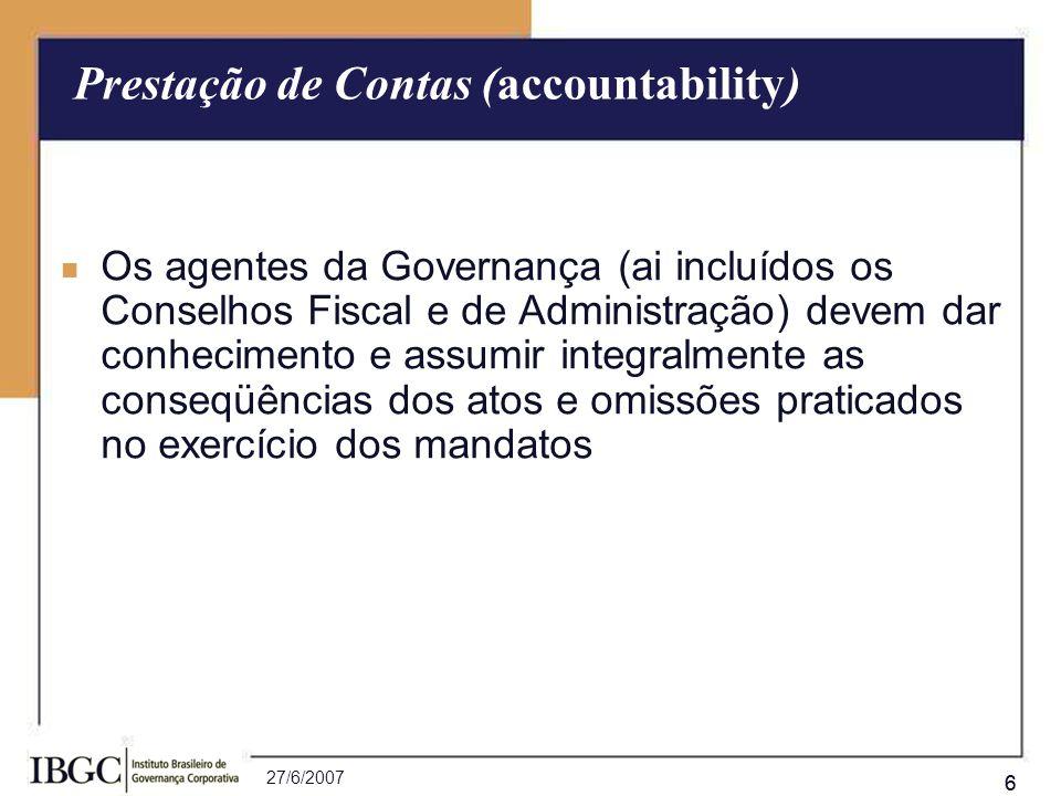 27/6/2007 66 Os agentes da Governança (ai incluídos os Conselhos Fiscal e de Administração) devem dar conhecimento e assumir integralmente as conseqüê