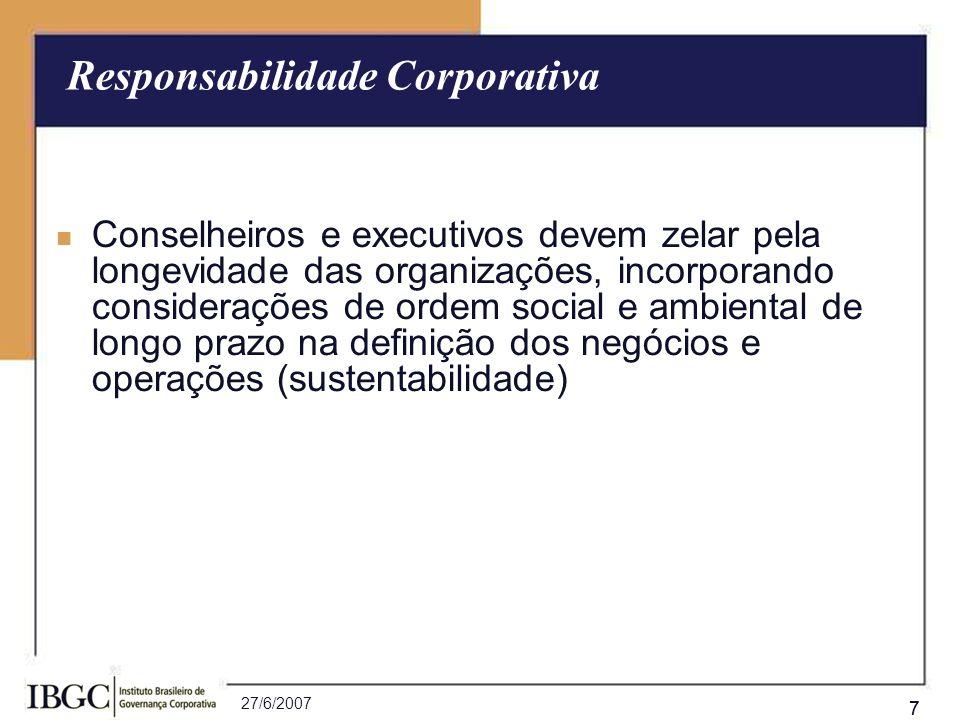 27/6/2007 77 Conselheiros e executivos devem zelar pela longevidade das organizações, incorporando considerações de ordem social e ambiental de longo