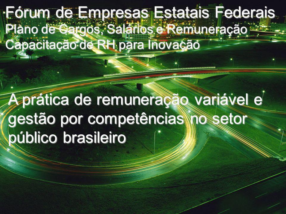 PricewaterhouseCoopers Fórum de Empresas Estatais Federais Plano de Cargos, Salários e Remuneração Capacitação de RH para Inovação A prática de remuneração variável e gestão por competências no setor público brasileiro