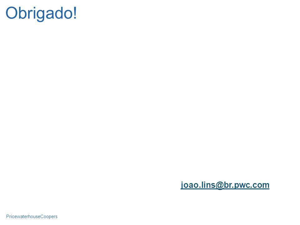 PricewaterhouseCoopers Obrigado! joao.lins@br.pwc.com