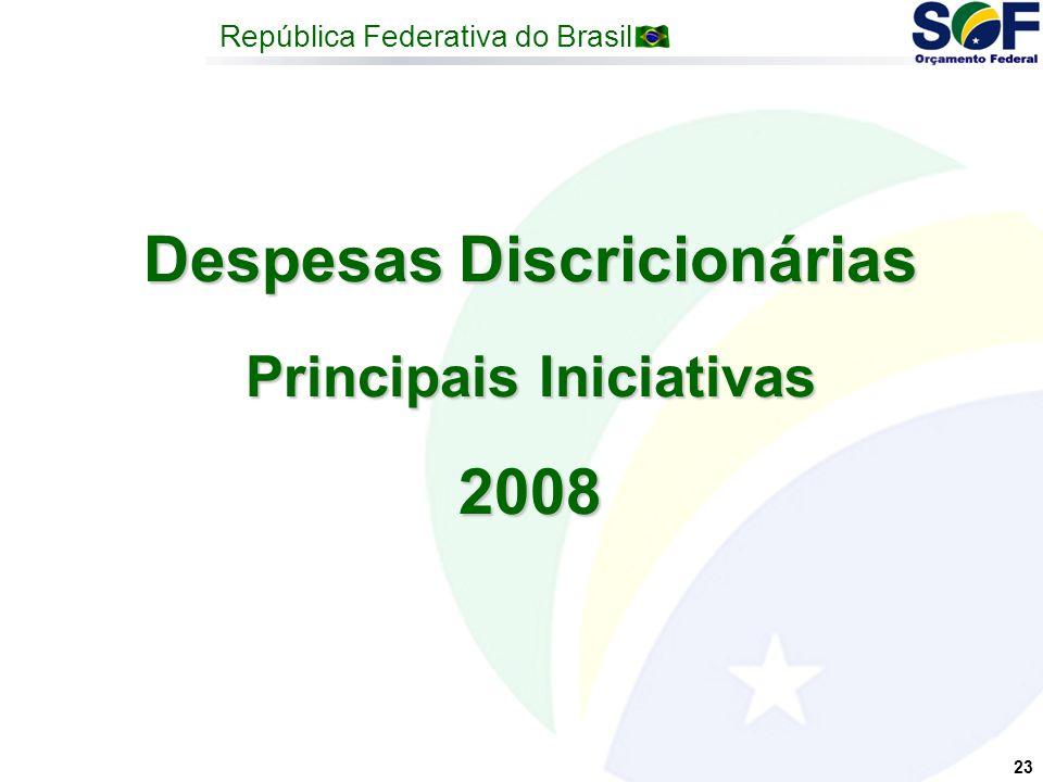 República Federativa do Brasil 23 Despesas Discricionárias Principais Iniciativas 2008 Principais Iniciativas 2008