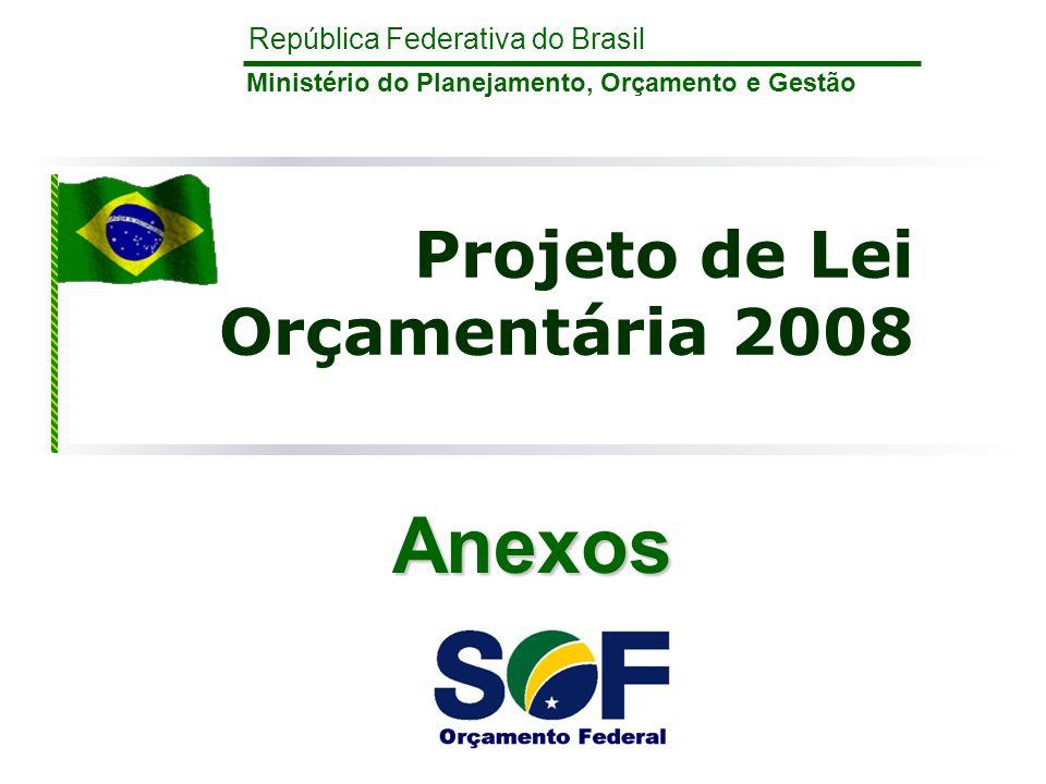 República Federativa do Brasil Ministério do Planejamento, Orçamento e Gestão Projeto de Lei Orçamentária 2008 Anexos
