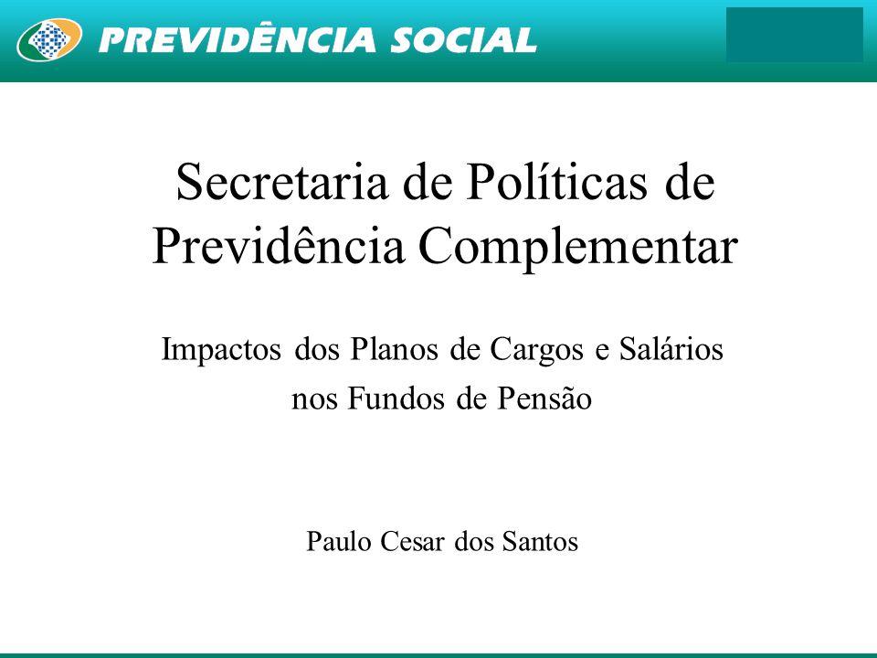 1 Secretaria de Políticas de Previdência Complementar Impactos dos Planos de Cargos e Salários nos Fundos de Pensão Paulo Cesar dos Santos