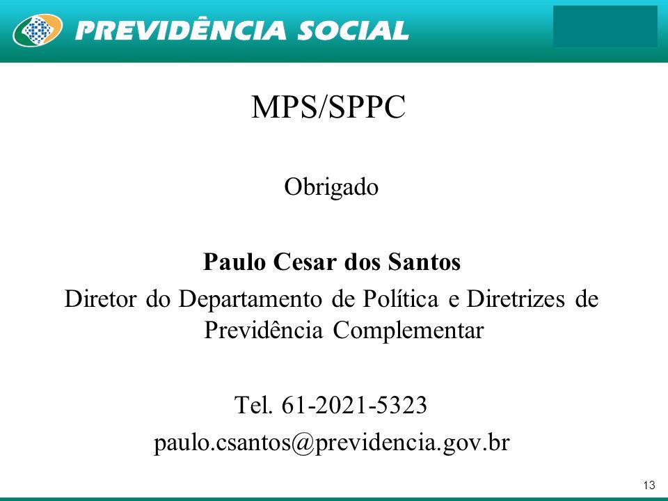 13 MPS/SPPC Obrigado Paulo Cesar dos Santos Diretor do Departamento de Política e Diretrizes de Previdência Complementar Tel. 61-2021-5323 paulo.csant