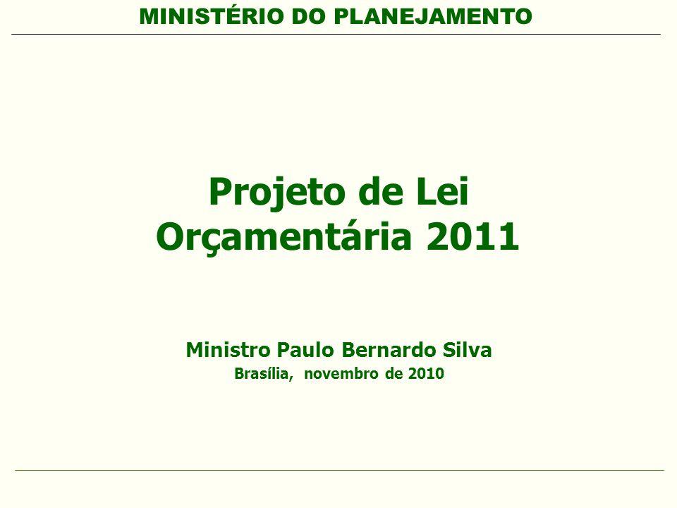 MINISTÉRIO DO PLANEJAMENTO Projeto de Lei Orçamentária 2011 Ministro Paulo Bernardo Silva Brasília, novembro de 2010