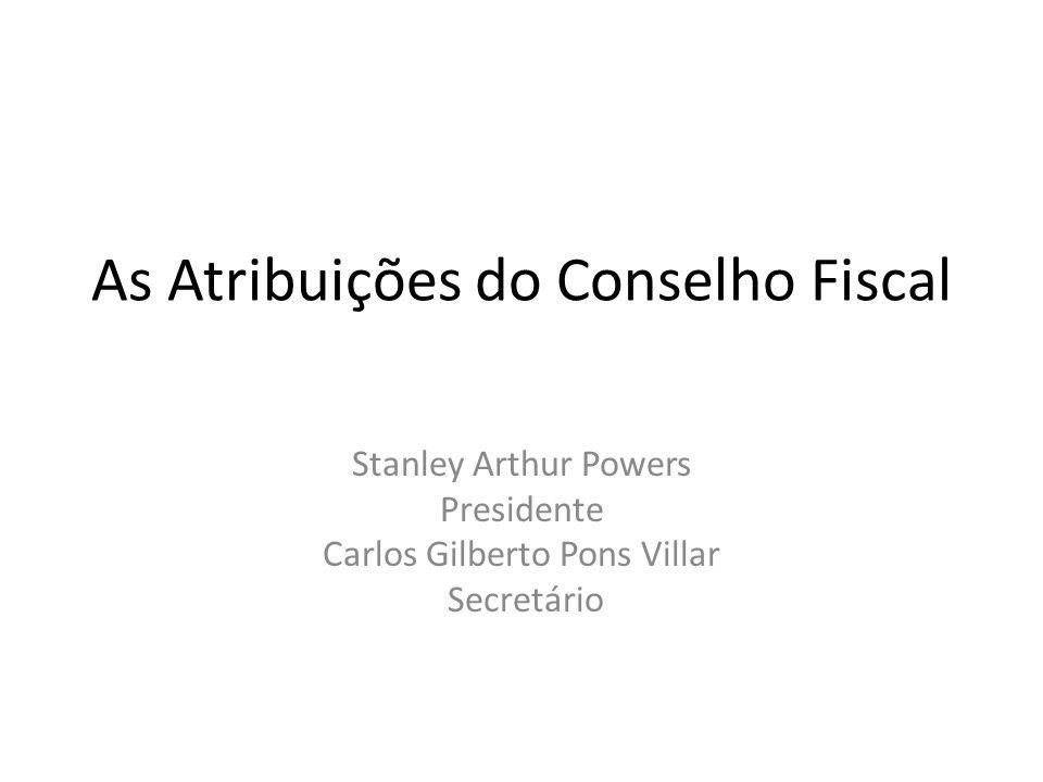 As Atribuições do Conselho Fiscal Stanley Arthur Powers Presidente Carlos Gilberto Pons Villar Secretário
